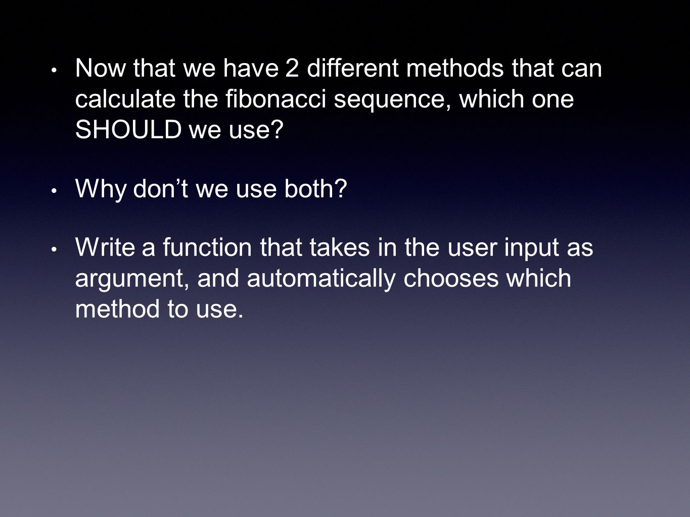 Now that we have 2 different methods that can calculate the fibonacci sequence, which one SHOULD we use.