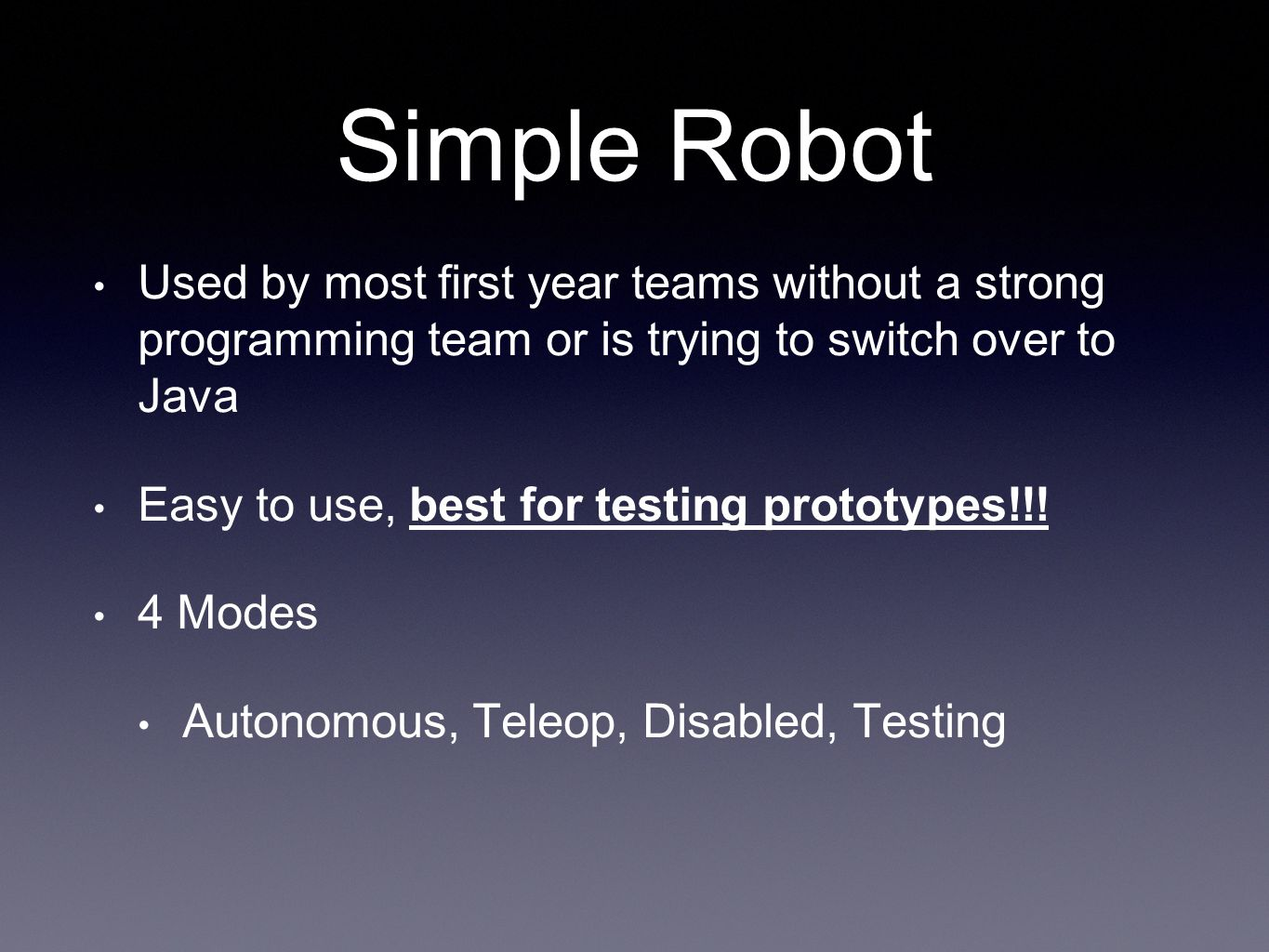 Simple Robot Used by most first year teams without a strong programming team or is trying to switch over to Java Easy to use, best for testing prototypes!!.