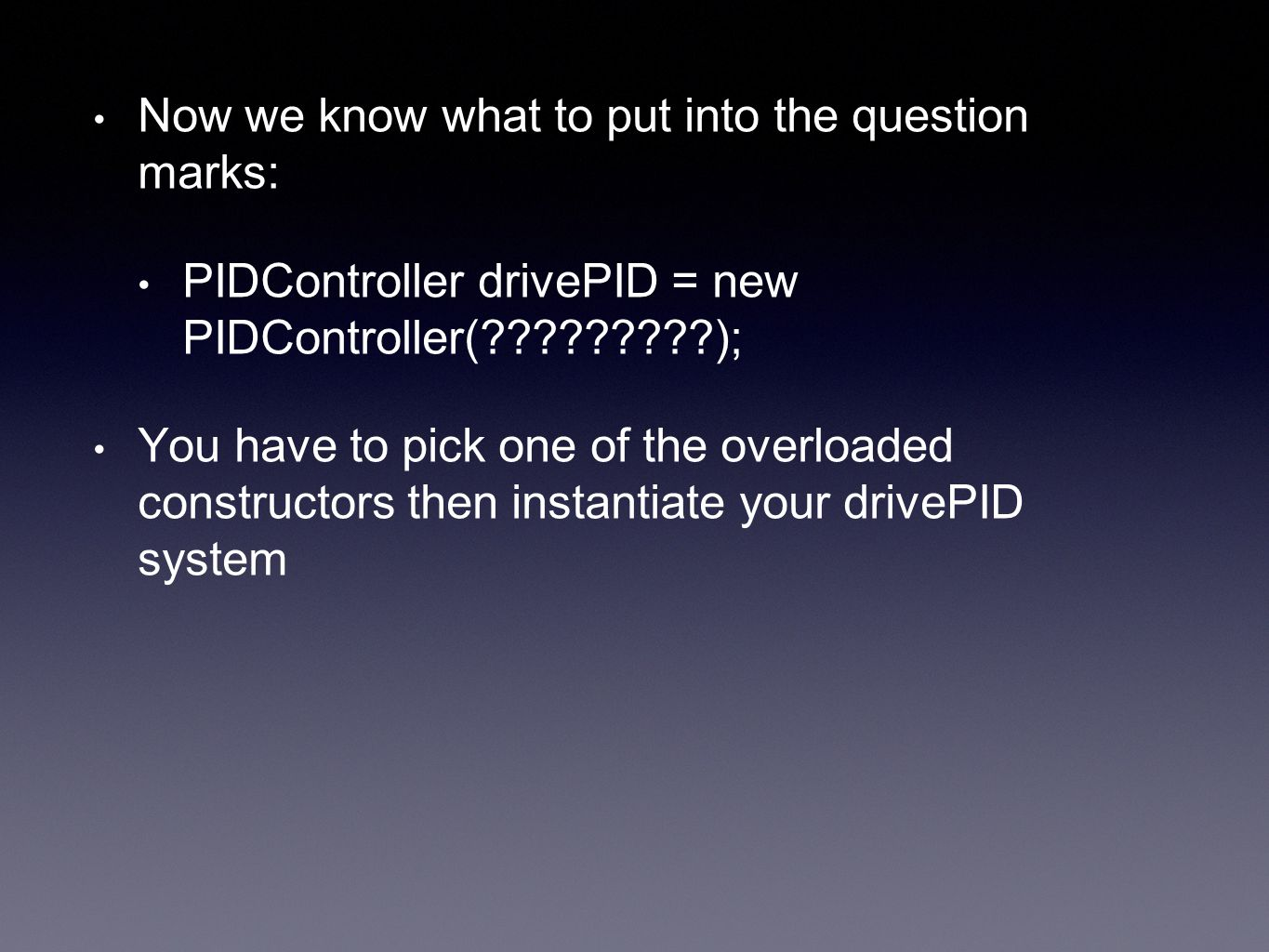 Now we know what to put into the question marks: PIDController drivePID = new PIDController(?????????); You have to pick one of the overloaded constructors then instantiate your drivePID system