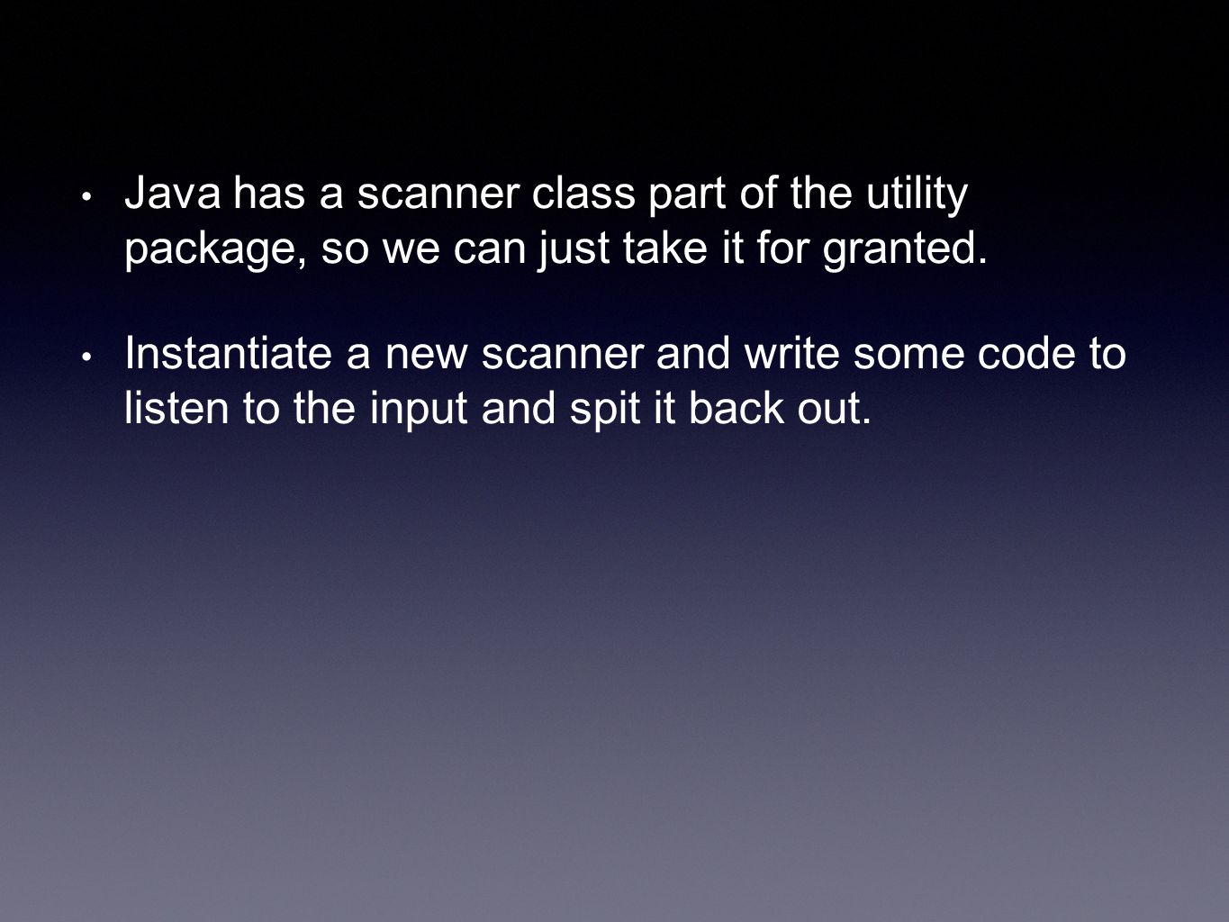 Java has a scanner class part of the utility package, so we can just take it for granted.