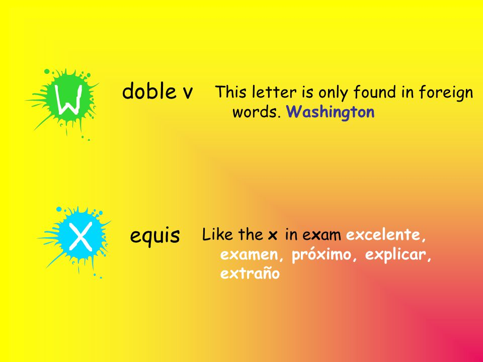 doble v equis This letter is only found in foreign words.