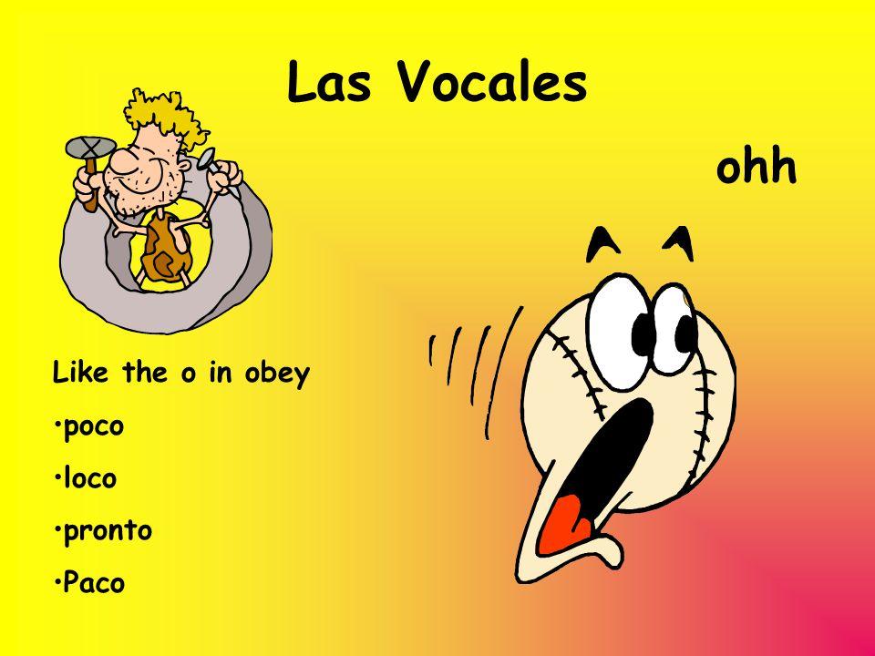 Las Vocales ohh Like the o in obey poco loco pronto Paco