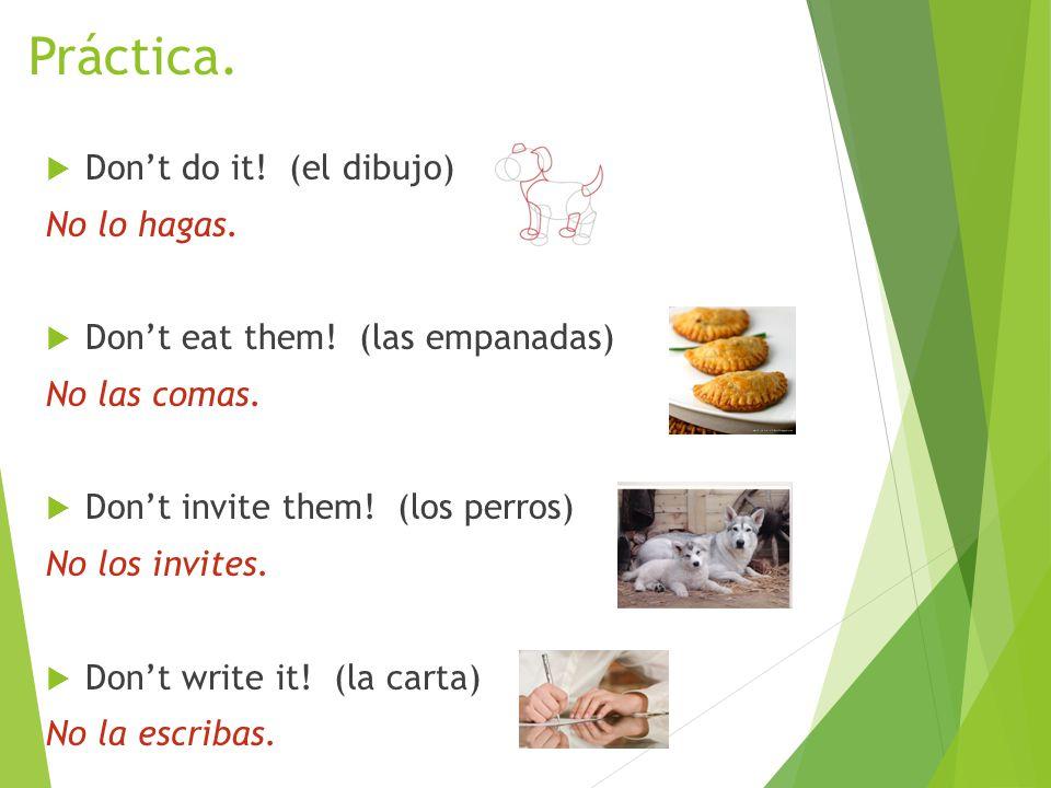 Práctica. Don't do it. (el dibujo) No lo hagas.  Don't eat them.