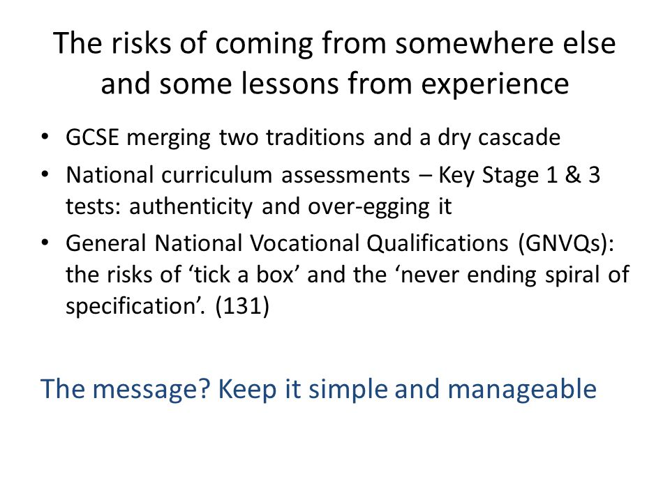 The risks of coming from somewhere else and some lessons from experience GCSE merging two traditions and a dry cascade National curriculum assessments