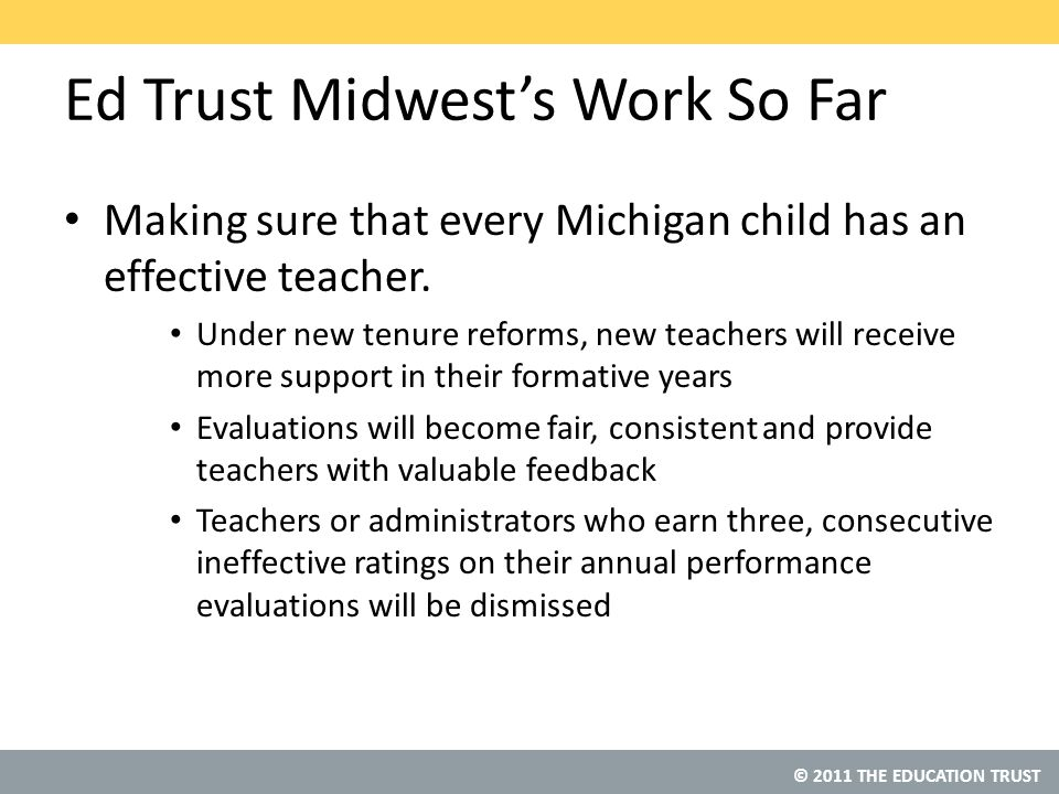 © 2011 THE EDUCATION TRUST Ed Trust Midwest's Work So Far Making sure that every Michigan child has an effective teacher.