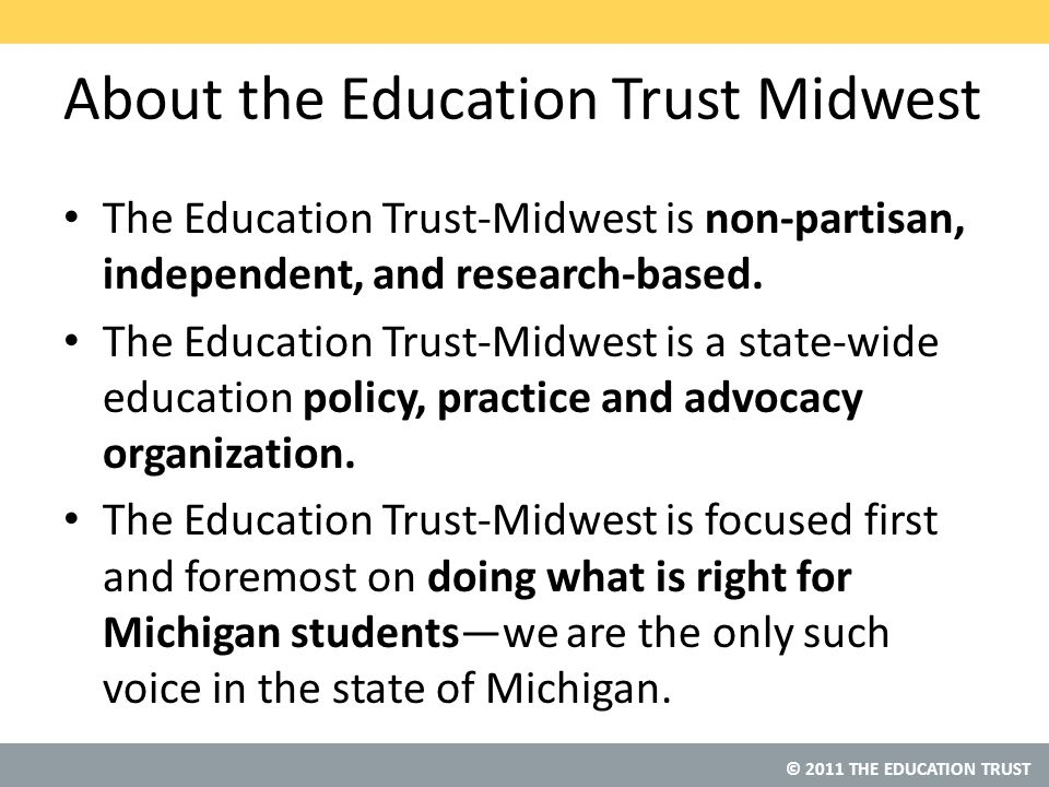© 2011 THE EDUCATION TRUST About the Education Trust Midwest Affiliated with national Education Trust founded in 1991.