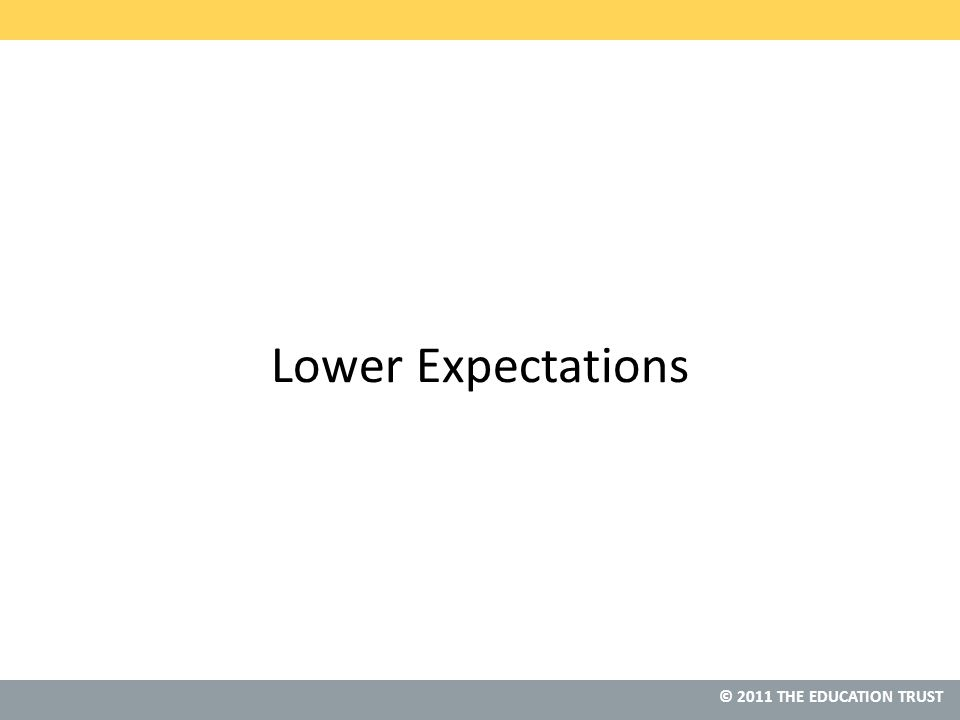 © 2011 THE EDUCATION TRUST Lower Expectations