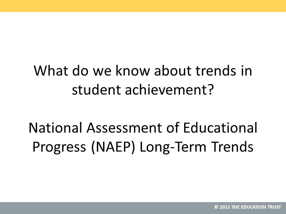 © 2011 THE EDUCATION TRUST Source: Gaps as Wide as in 1990 NAEP 2008 Trends in Academic Progress, NCES *Denotes previous assessment format
