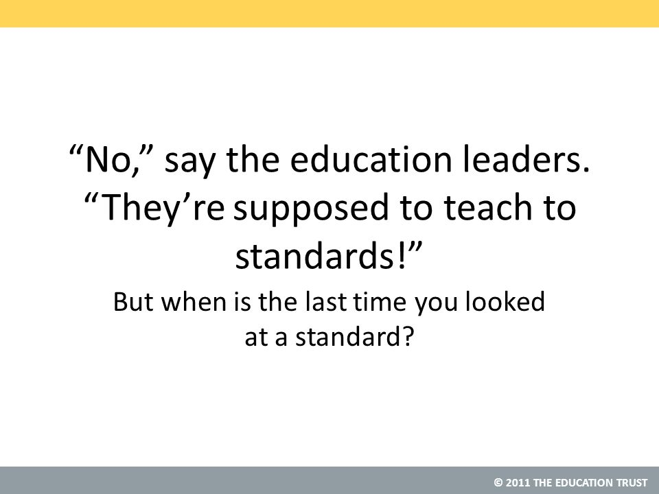 © 2011 THE EDUCATION TRUST No, say the education leaders.