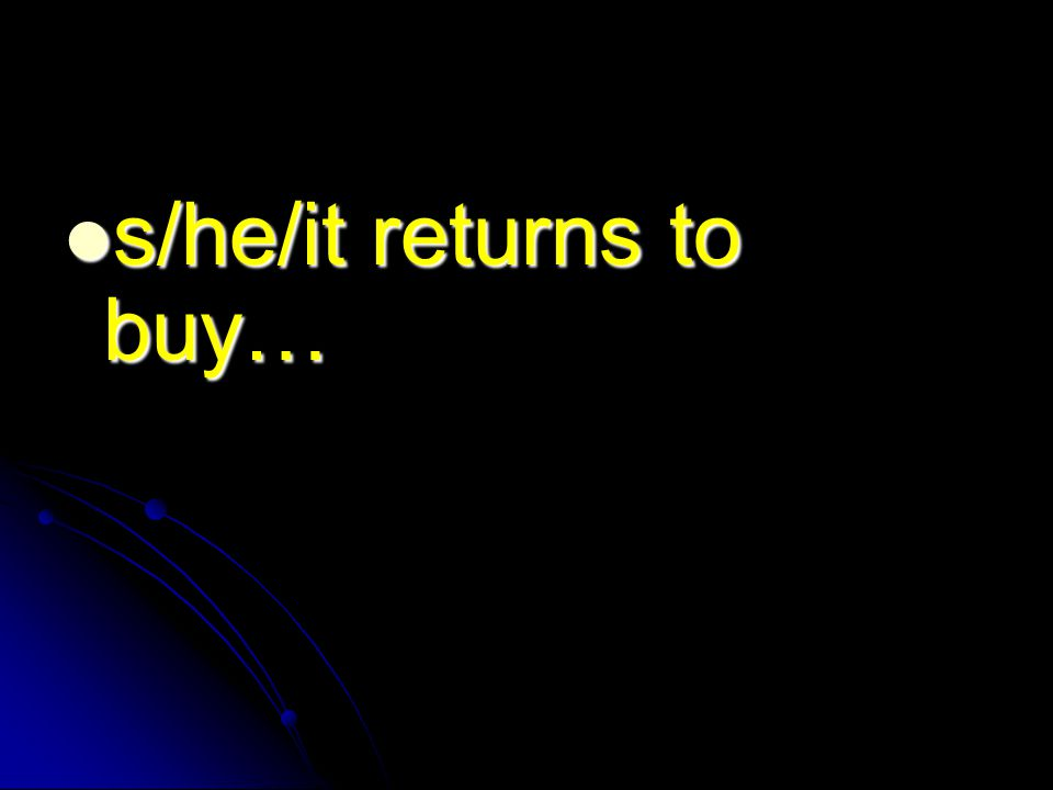 s/he/it returns to buy… s/he/it returns to buy…