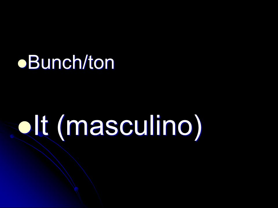 Bunch/ton Bunch/ton It (masculino) It (masculino)