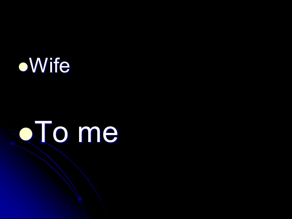 Wife Wife To me To me