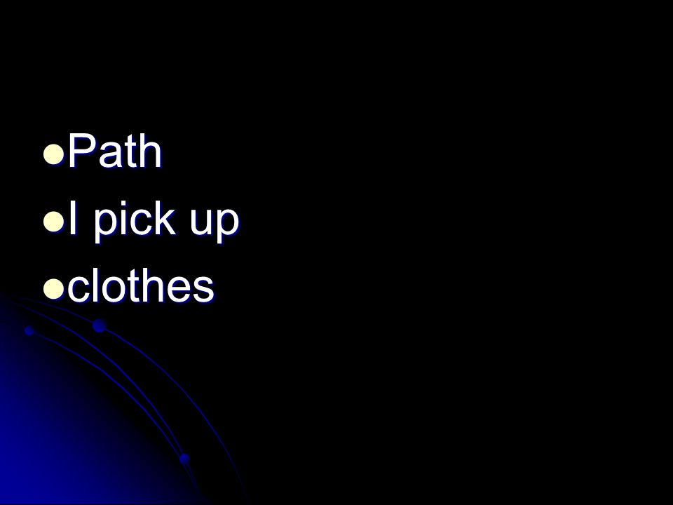 Path Path I pick up I pick up clothes clothes