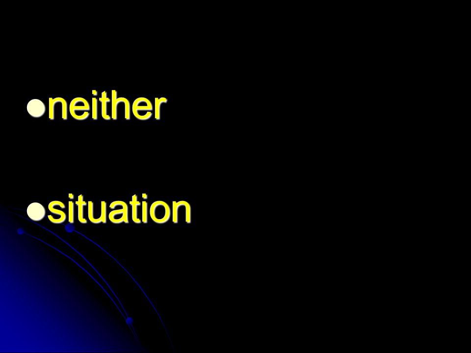neither neither situation situation