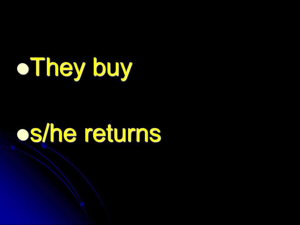 They buy They buy s/he returns s/he returns