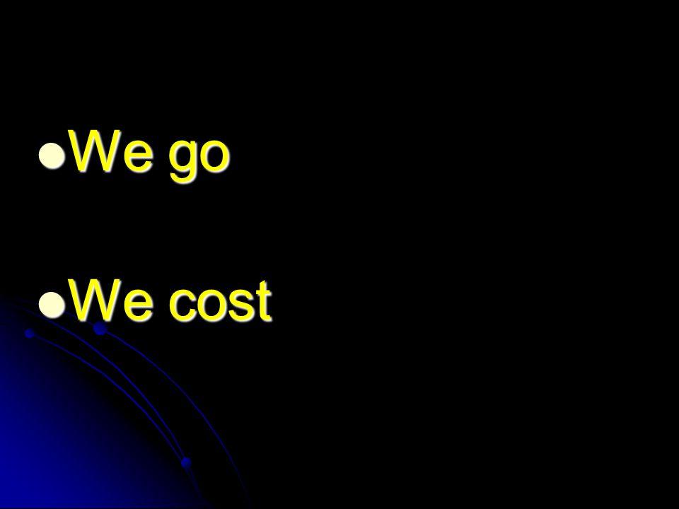 We go We go We cost We cost