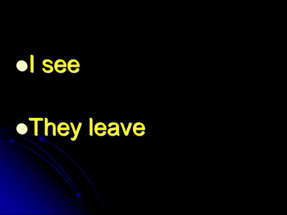 I see I see They leave They leave