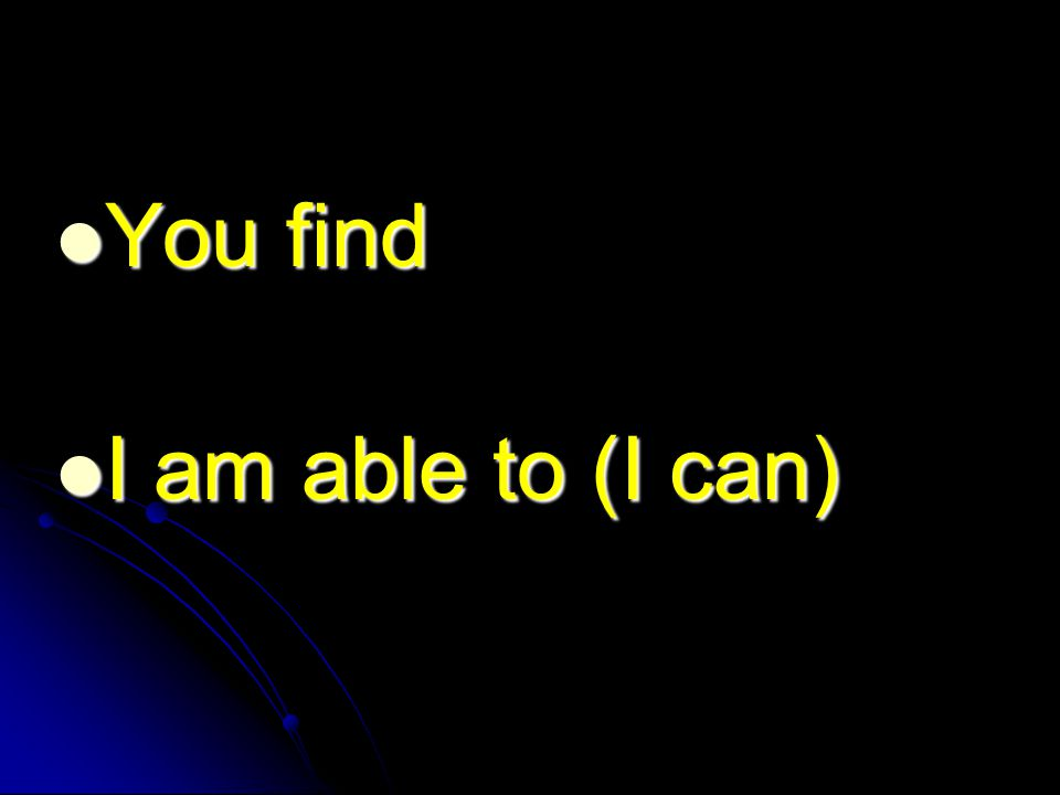You find You find I am able to (I can) I am able to (I can)