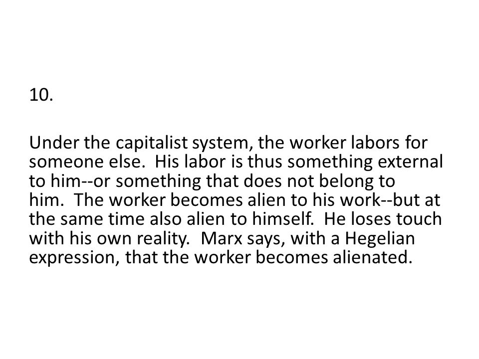 10. Under the capitalist system, the worker labors for someone else.