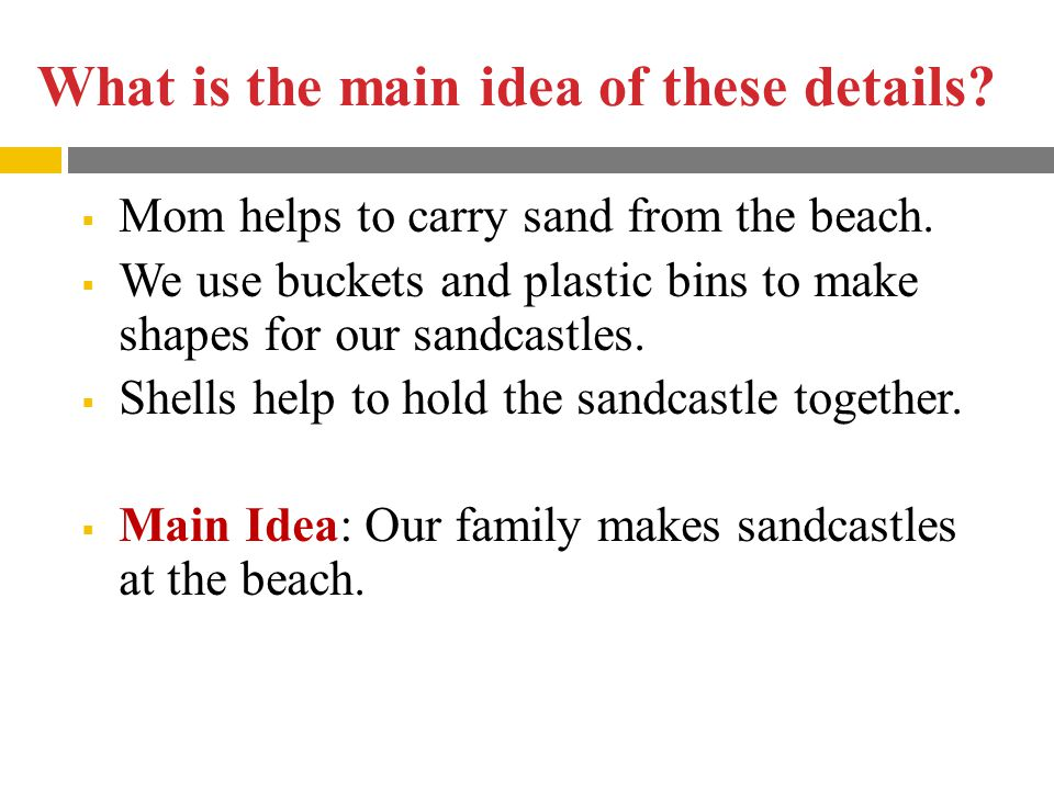 What is the main idea of these details.  Mom helps to carry sand from the beach.