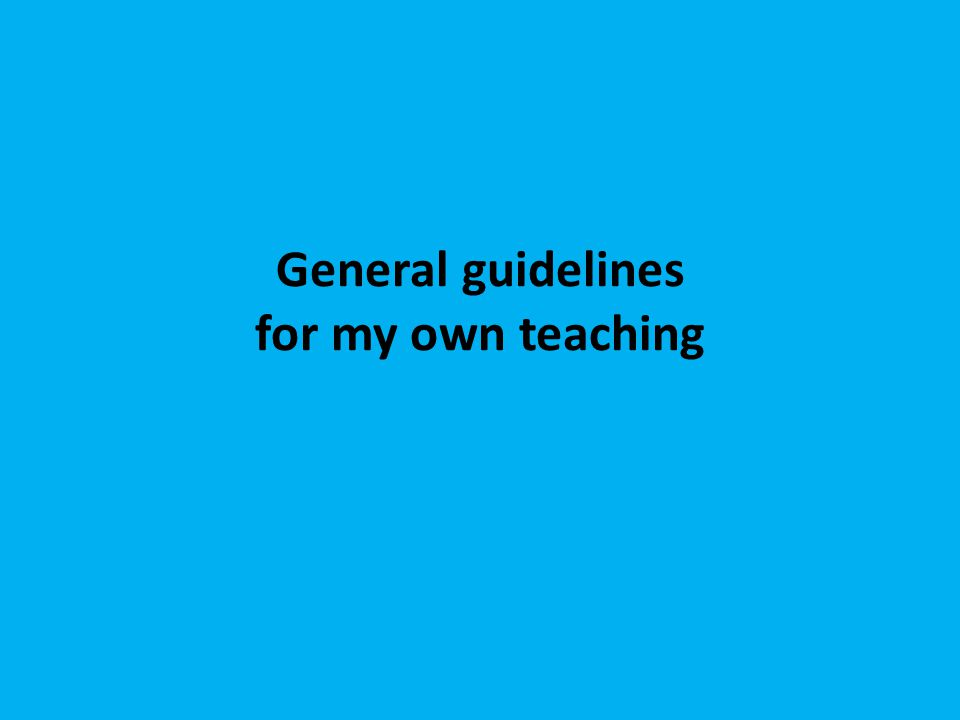 General guidelines for my own teaching