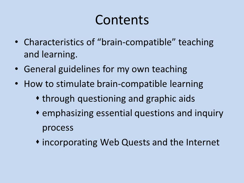 Contents Characteristics of brain-compatible teaching and learning.