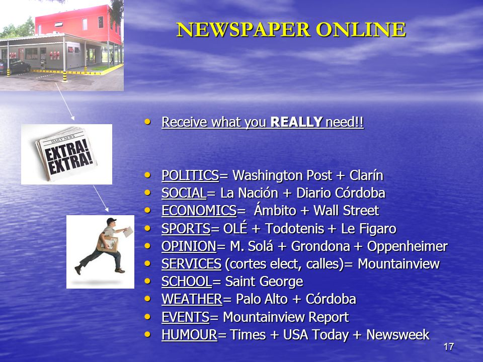 17 NEWSPAPER ONLINE Receive what you REALLY need!! Receive what you REALLY need!! POLITICS= Washington Post + Clarín POLITICS= Washington Post + Clarí