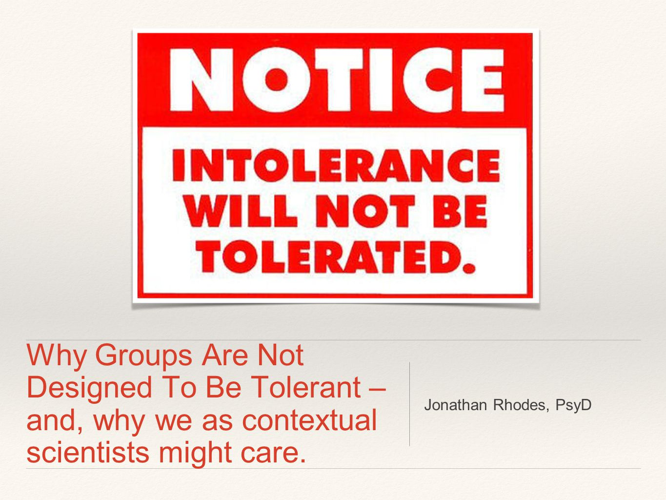 Why Groups Are Not Designed To Be Tolerant – and, why we as contextual scientists might care.