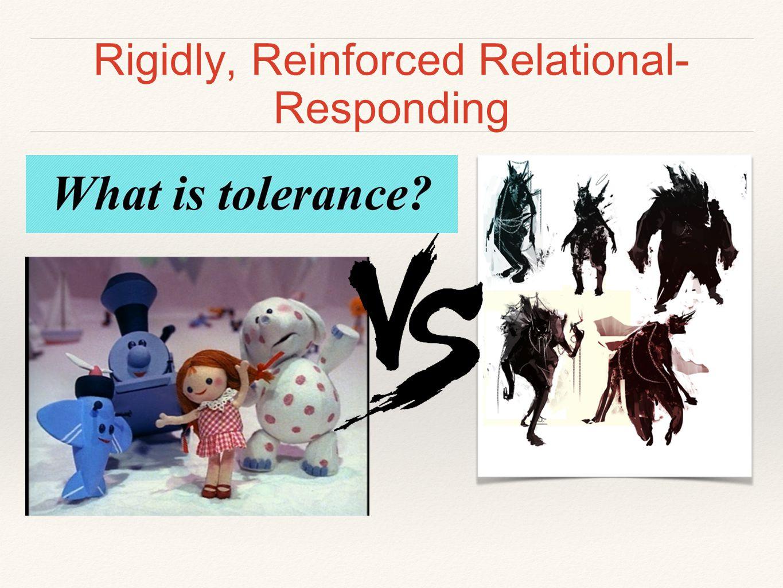Rigidly, Reinforced Relational- Responding