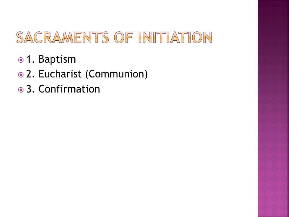  1. Baptism  2. Eucharist (Communion)  3. Confirmation