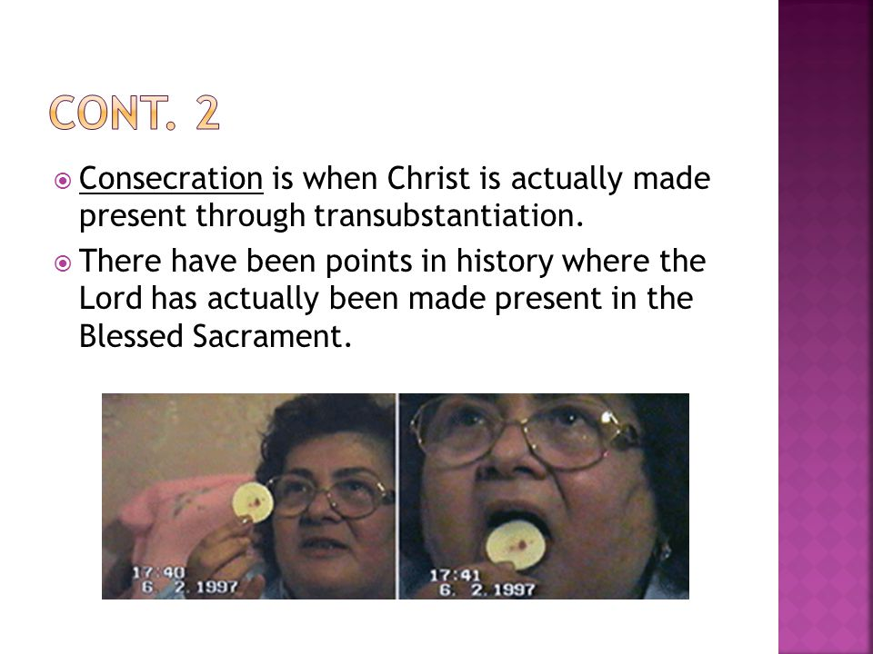  Consecration is when Christ is actually made present through transubstantiation.