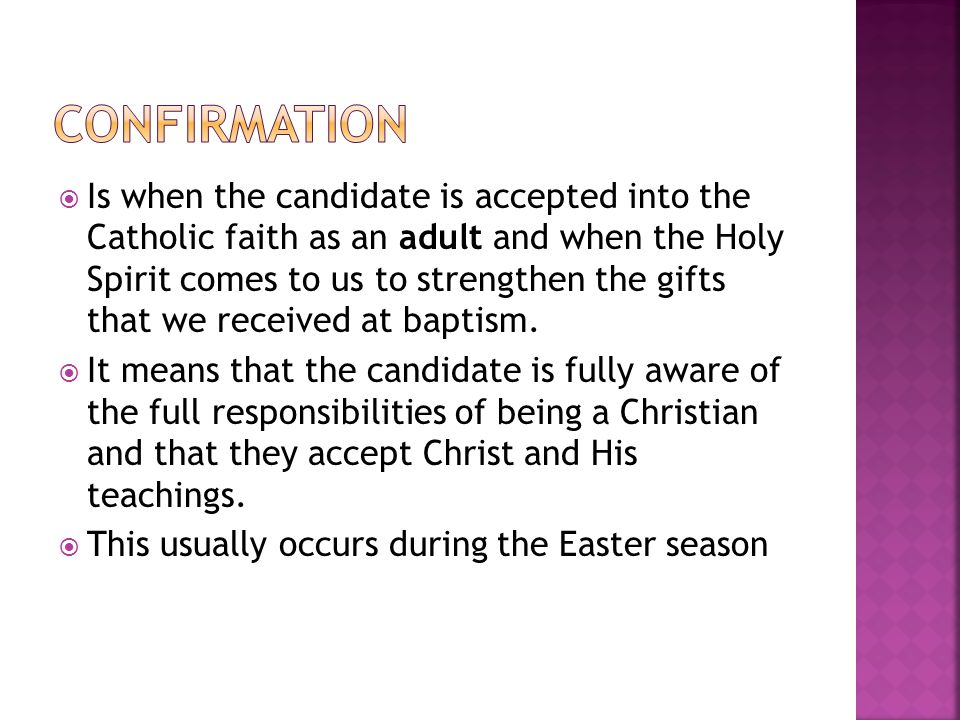  Is when the candidate is accepted into the Catholic faith as an adult and when the Holy Spirit comes to us to strengthen the gifts that we received at baptism.