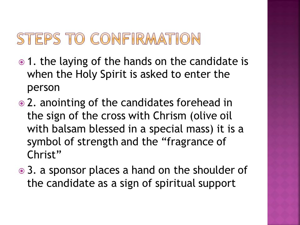  1. the laying of the hands on the candidate is when the Holy Spirit is asked to enter the person  2. anointing of the candidates forehead in the si