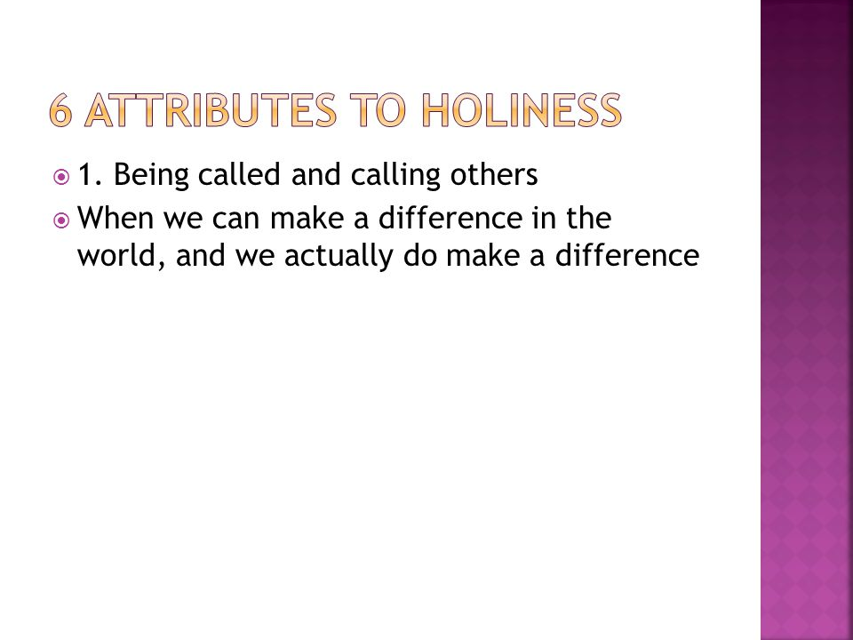  1. Being called and calling others  When we can make a difference in the world, and we actually do make a difference