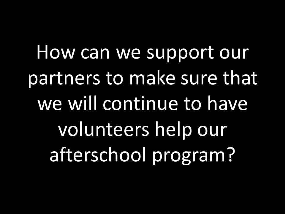 How can we support our partners to make sure that we will continue to have volunteers help our afterschool program