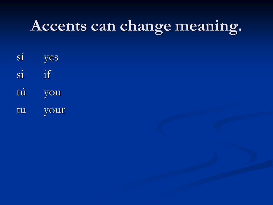 Accents can change meaning. síyes siif túyou tuyour