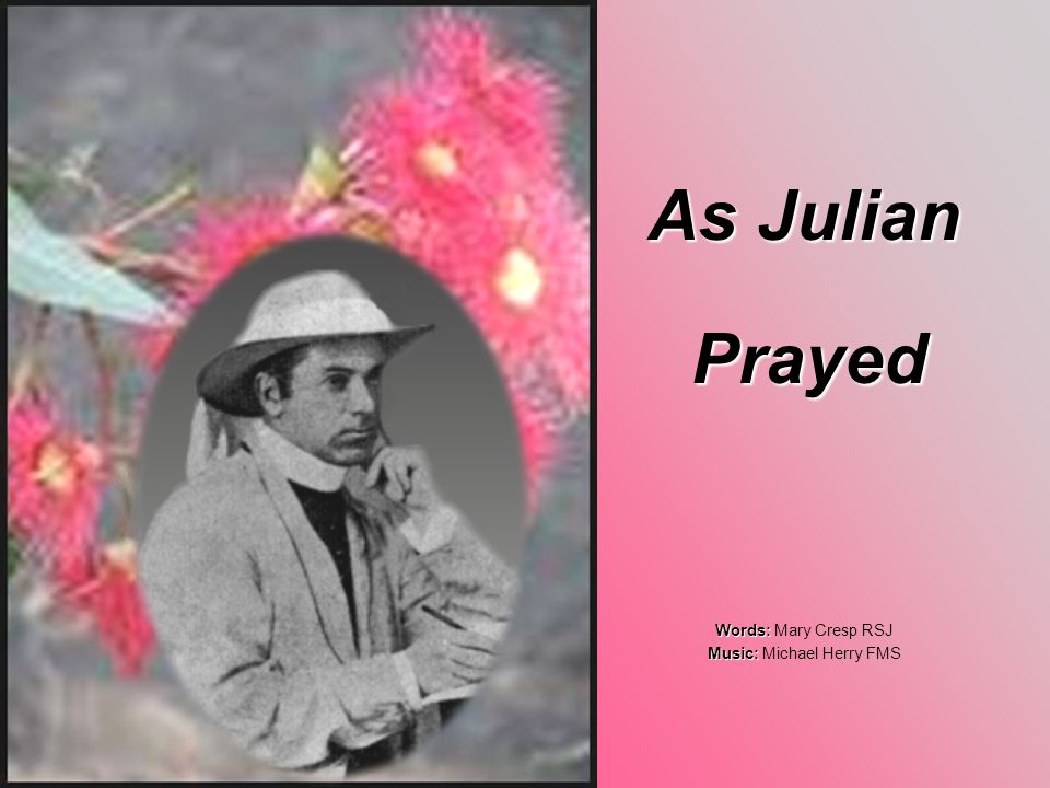 As Julian Prayed Prayed Words: Words: Mary Cresp RSJ Music: Music: Michael Herry FMS