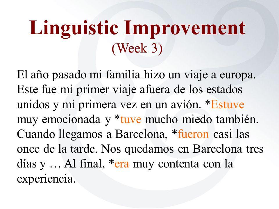 Linguistic Improvement (Week 3) El año pasado mi familia hizo un viaje a europa. Este fue mi primer viaje afuera de los estados unidos y mi primera ve