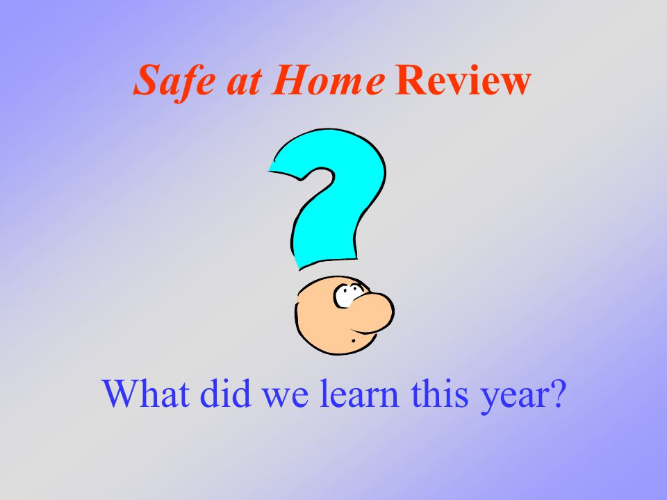 Safe at Home Review What did we learn this year