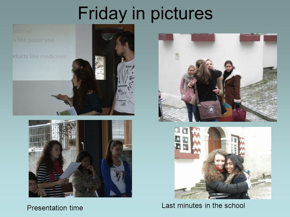 Friday in pictures Presentation time Last minutes in the school