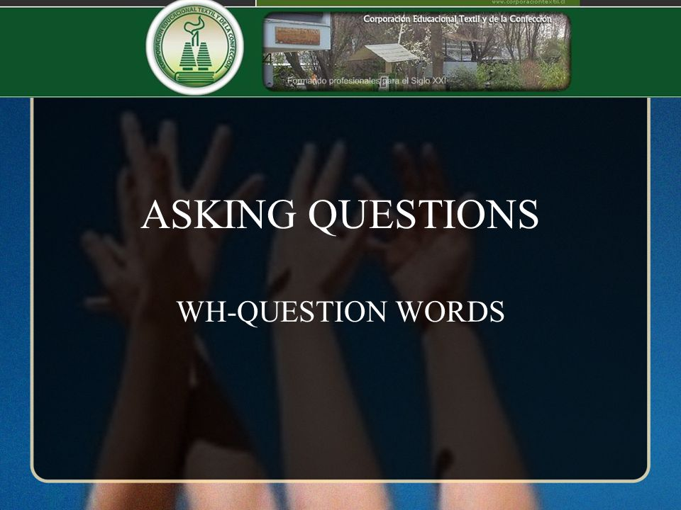 ASKING QUESTIONS WH-QUESTION WORDS