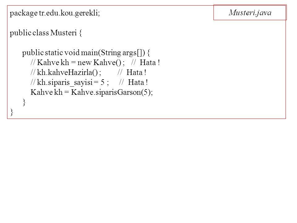 Musteri.java package tr.edu.kou.gerekli; public class Musteri { public static void main(String args[]) { // Kahve kh = new Kahve() ; // Hata .
