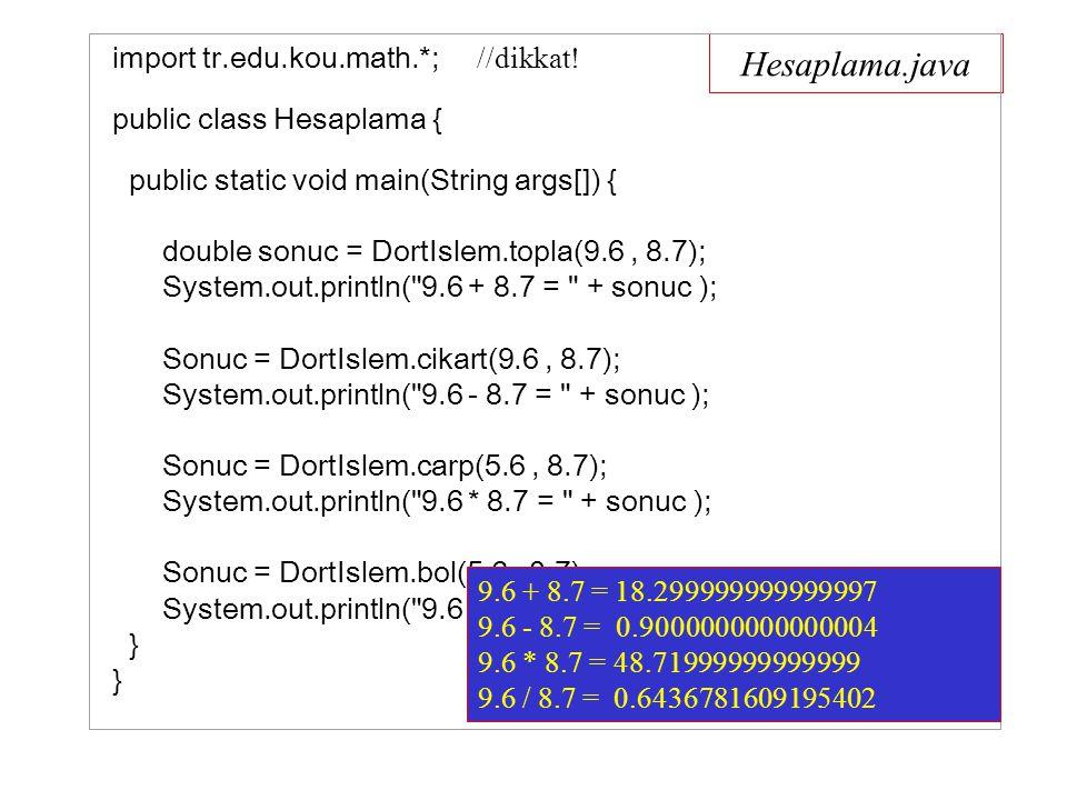 Hesaplama.java import tr.edu.kou.math.*; //dikkat.