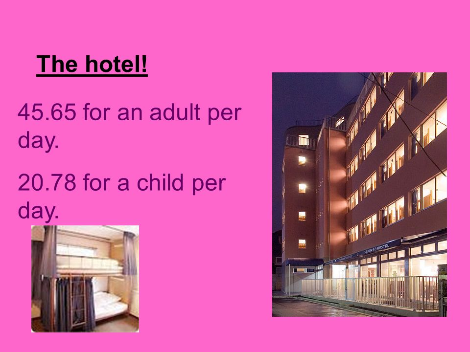 The hotel! 45.65 for an adult per day. 20.78 for a child per day.