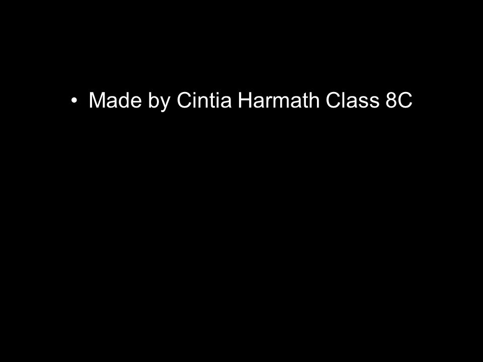 Made by Cintia Harmath Class 8C