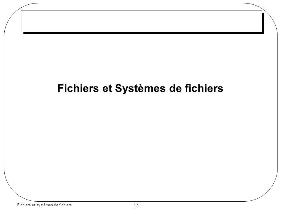 1.1 Fichiers et systèmes de fichiers Fichiers et Systèmes de fichiers