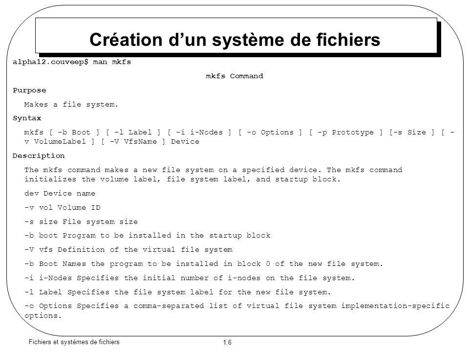 1.6 Fichiers et systèmes de fichiers Création d'un système de fichiers alpha12.couveep$ man mkfs mkfs Command Purpose Makes a file system.