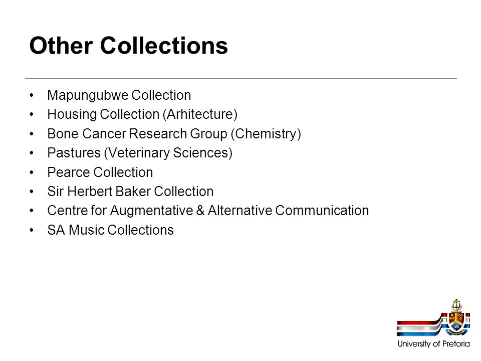 Other Collections Mapungubwe Collection Housing Collection (Arhitecture) Bone Cancer Research Group (Chemistry) Pastures (Veterinary Sciences) Pearce Collection Sir Herbert Baker Collection Centre for Augmentative & Alternative Communication SA Music Collections