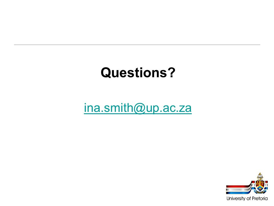 Questions? ina.smith@up.ac.za