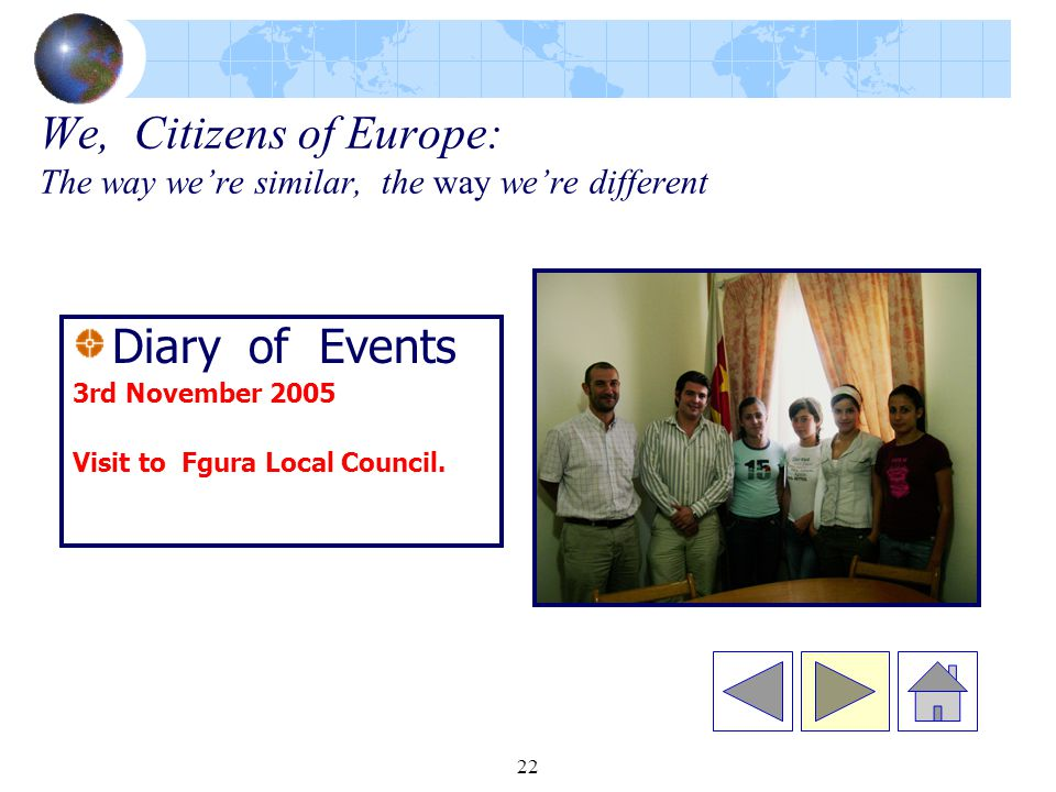 22 We, Citizens of Europe: The way we're similar, the way we're different Diary of Events 3rd November 2005 Visit to Fgura Local Council.